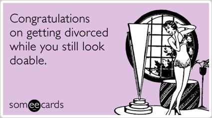 congratulations-young-divorce-good-looks-divorce-someecards